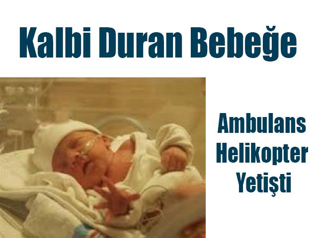 Kalbi Duran Bebeğe Ambulans Helikopter Yetişti