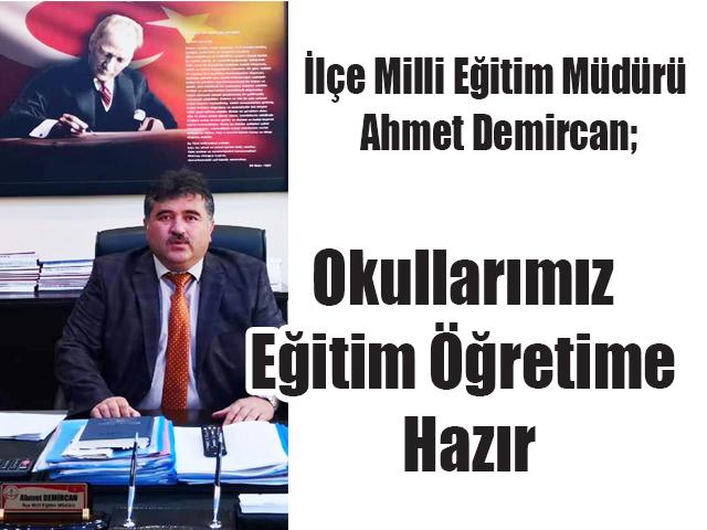 İlçe Milli Eğitim Müdürü Ahmet Demircan; Okullarımız Eğitim Öğretime Hazır