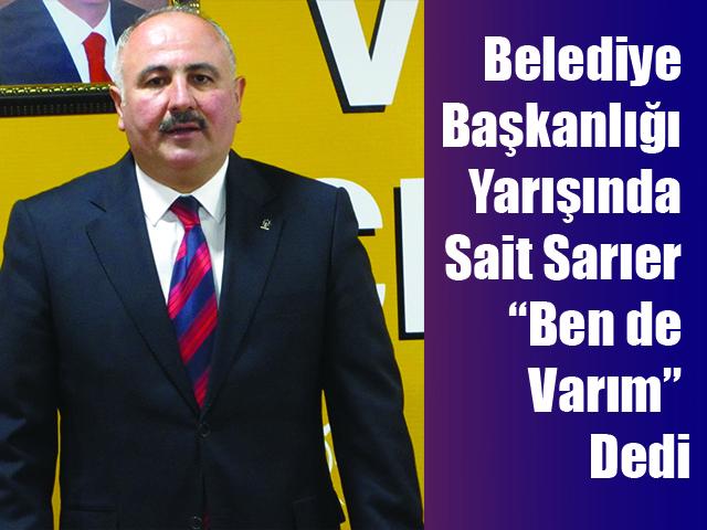"""Belediye Başkanlığı Yarışında Sait Sarıer """"Ben de Varım"""" Dedi"""