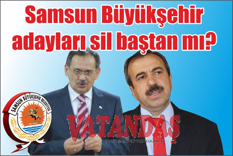 Samsun Büyükşehir adayları sil baştan mı?