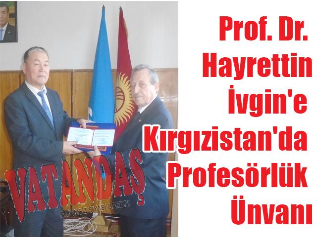 Prof. Dr. Hayrettin İvgin'e Kırgızistan'da Profesörlük Ünvanı