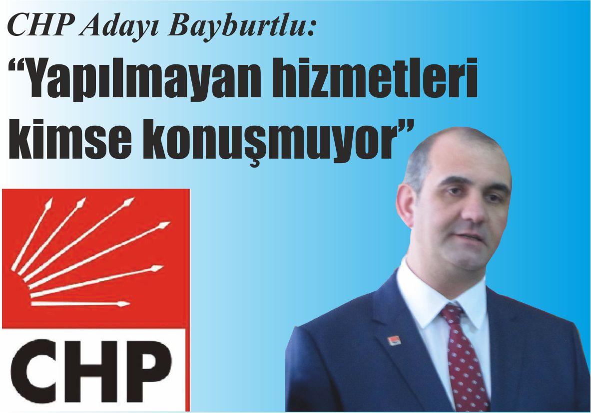 """CHP Adayı Bayburtlu: """"Yapılmayan hizmetleri kimse konuşmuyor"""""""