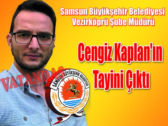 Samsun Büyükşehir Belediyesi Vezirköprü Şube Müdürü Cengiz Kaplan'ın Tayini Çıktı
