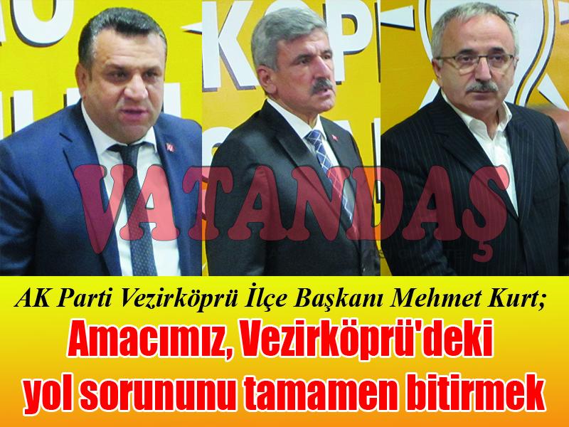 AK Parti Vezirköprü İlçe Başkanı Mehmet Kurt; Amacımız, Vezirköprü'deki  yol sorununu tamamen bitirmek