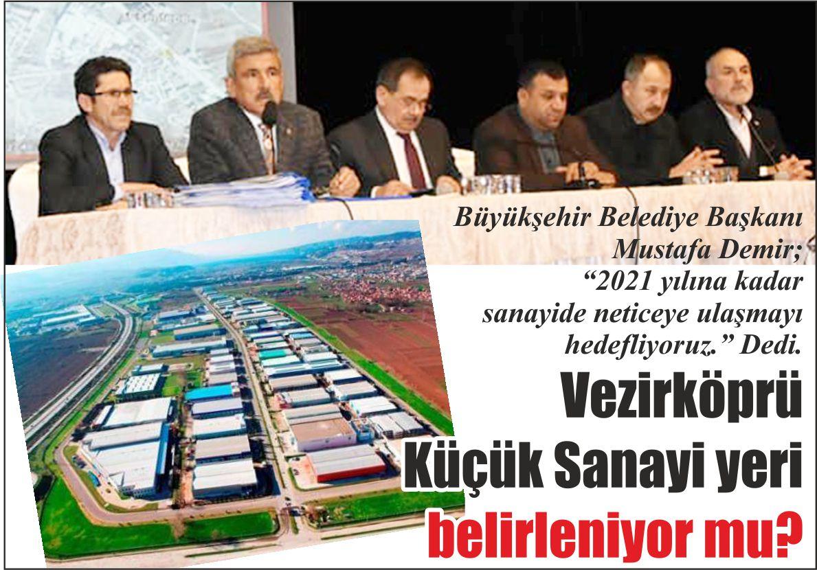 """Büyükşehir Belediye Başkanı Mustafa Demir; """"2021 yılına kadar sanayide neticeye ulaşmayı hedefliyoruz."""" Dedi. Vezirköprü Küçük Sanayi yeri belirleniyor mu?"""