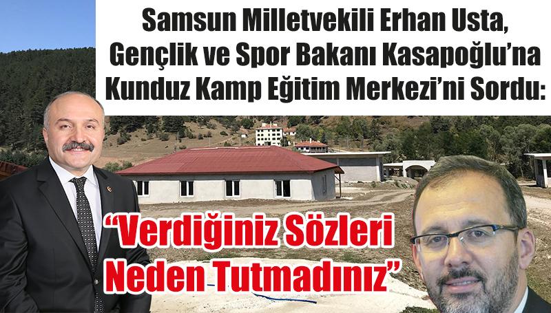 """Samsun Milletvekili Erhan Usta, Gençlik ve Spor Bakanı Kasapoğlu'na Kunduz Kamp Eğitim Merkezi'ni Sordu: """"Verdiğiniz Sözleri Neden Tutmadınız"""""""