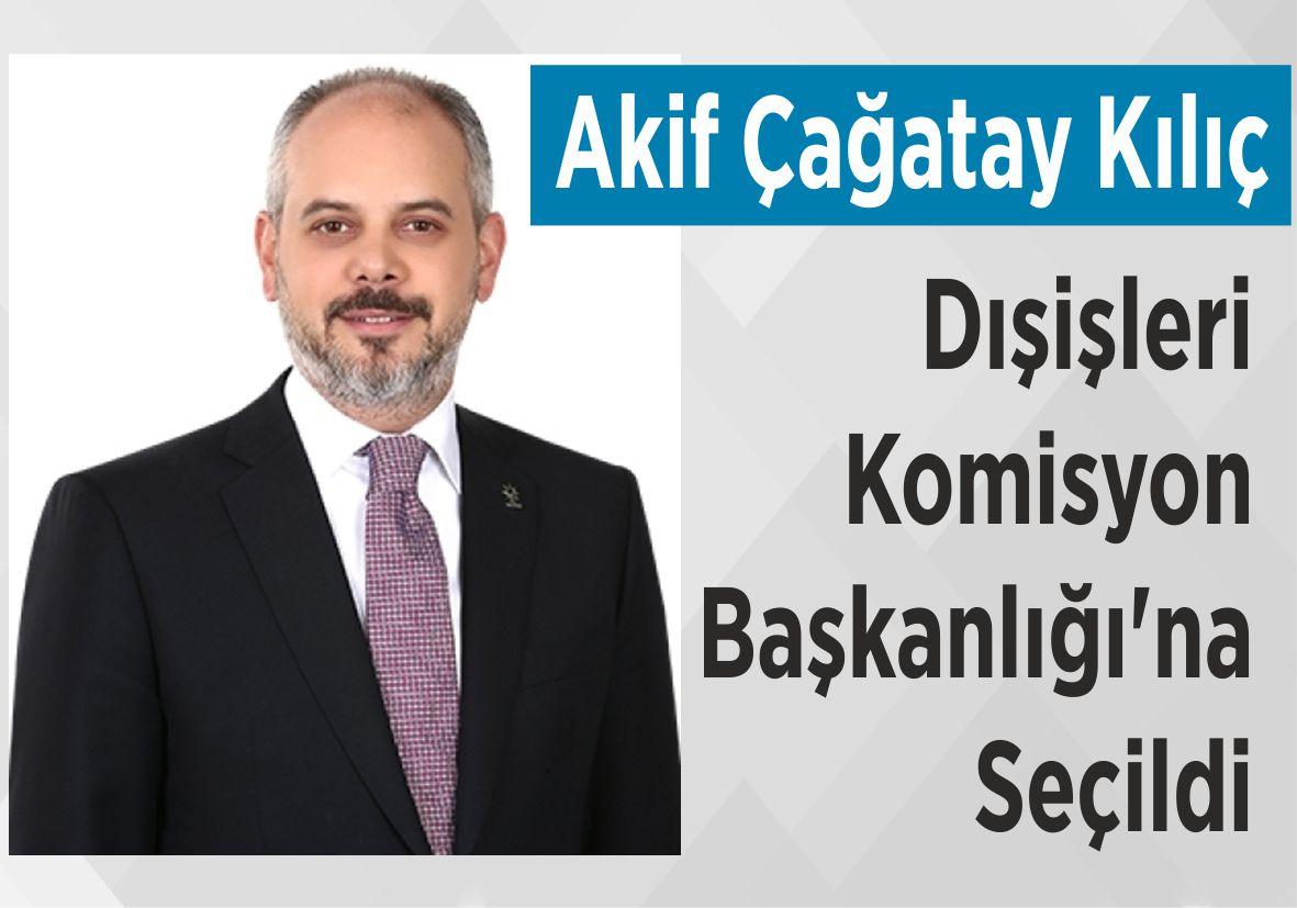 Akif Çağatay Kılıç Dışişleri Komisyon Başkanlığı'na Seçildi