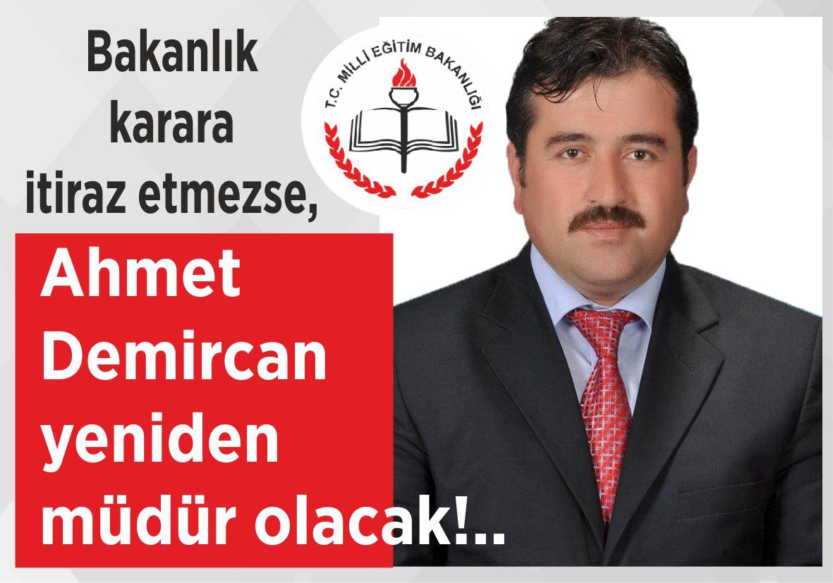 Bakanlık karara itiraz etmezse, Ahmet Demircan  yeniden müdür olacak!..