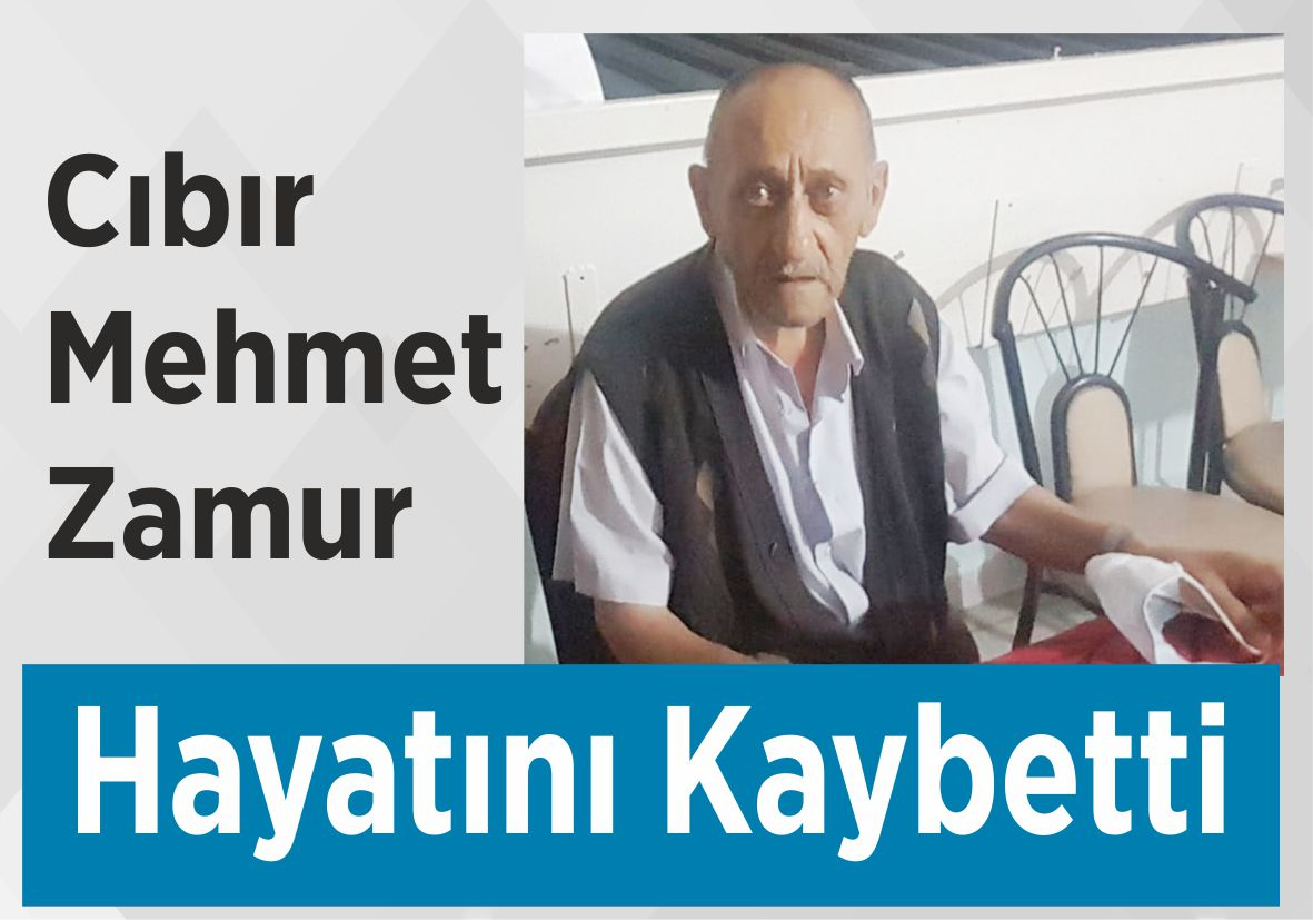 Cıbır Mehmet Zamur Hayatını Kaybetti