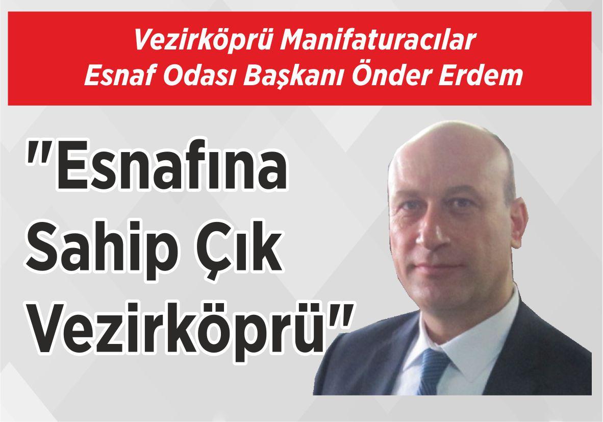 """Vezirköprü Manifaturacılar Esnaf Odası Başkanı Önder Erdem """"Esnafına Sahip Çık Vezirköprü"""""""