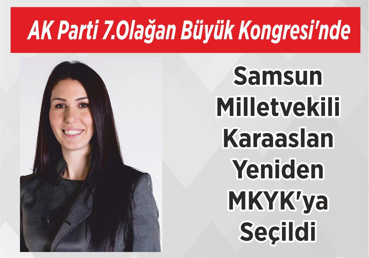 AK Parti 7.Olağan Büyük Kongresi'nde Samsun Milletvekili Karaaslan Yeniden  MKYK'ya  Seçildi