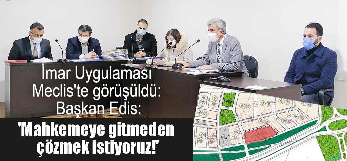 İmar Uygulaması Meclis'te görüşüldü: Başkan Edis: 'Mahkemeye gitmeden  çözmek istiyoruz!'