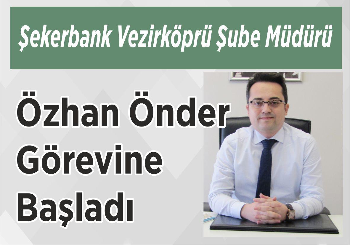 Şekerbank Vezirköprü Şube Müdürü Özhan Önder Görevine Başladı