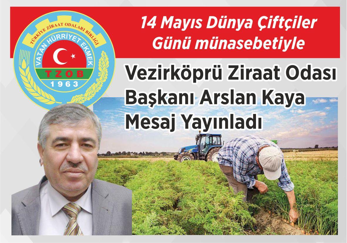 14 Mayıs Dünya Çiftçiler Günü münasebetiyle Vezirköprü Ziraat  Odası Başkanı Arslan Kaya Mesaj Yayınladı