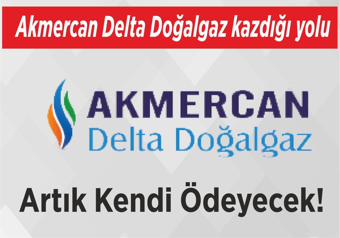 Akmercan Delta Doğalgaz  kazdığı yolu Artık Kendi Ödeyecek!