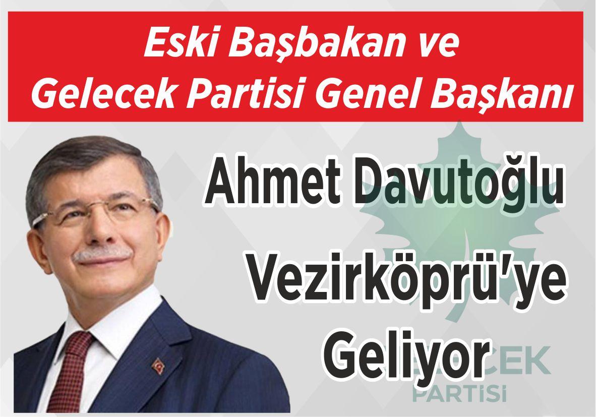 Eski Başbakan ve Gelecek Partisi Genel Başkanı Ahmet Davutoğlu Vezirköprü'ye Geliyor