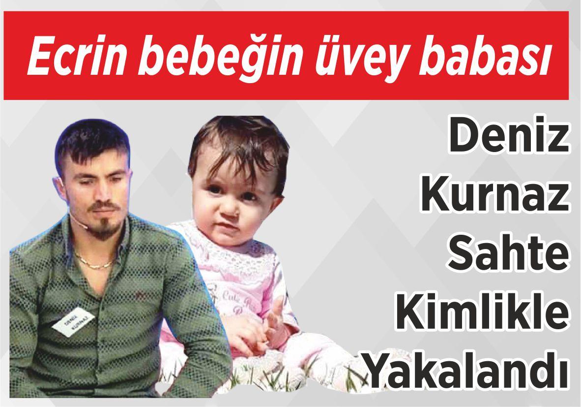 Ecrin bebeğin üvey babası Deniz Kurnaz Sahte Kimlikle  Yakalandı