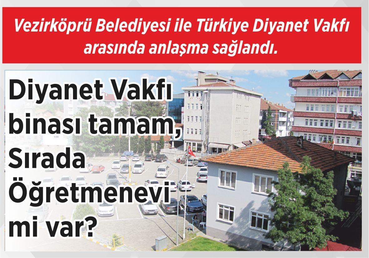 Vezirköprü Belediyesi ile Türkiye Diyanet Vakfı arasında anlaşma sağlandı. Diyanet Vakfı binası tamam, Sırada Öğretmenevi mi var?