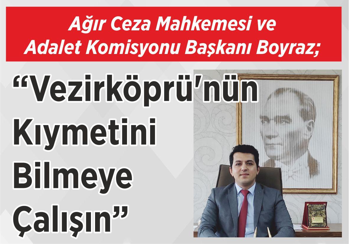 """Ağır Ceza Mahkemesi ve  Adalet Komisyonu Başkanı Boyraz; """"Vezirköprü'nün Kıymetini  Bilmeye Çalışın"""""""