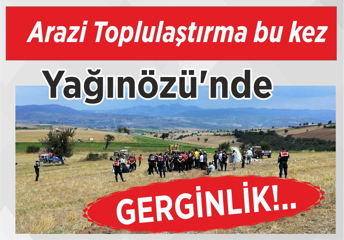 Arazi Toplulaştırma bu kez Yağınözü'nde GERGİNLİK!..