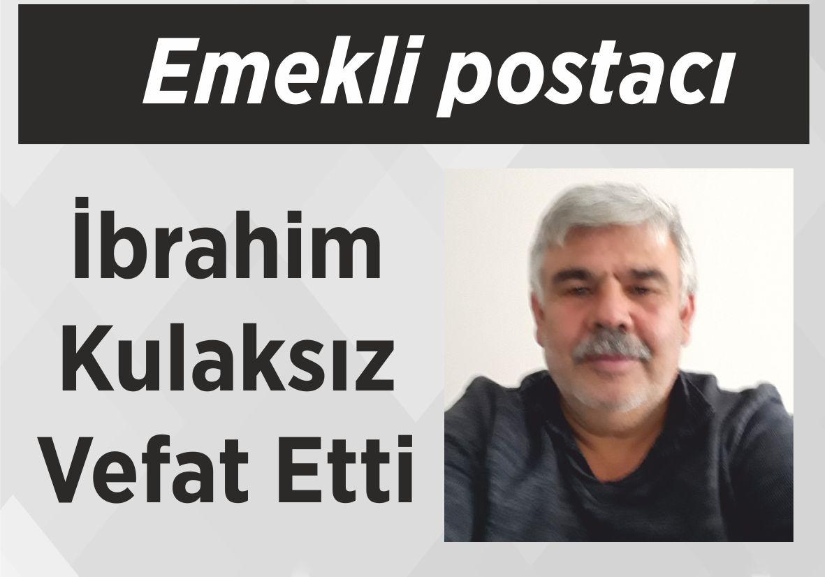 Emekli postacı İbrahim Kulaksız Vefat Etti