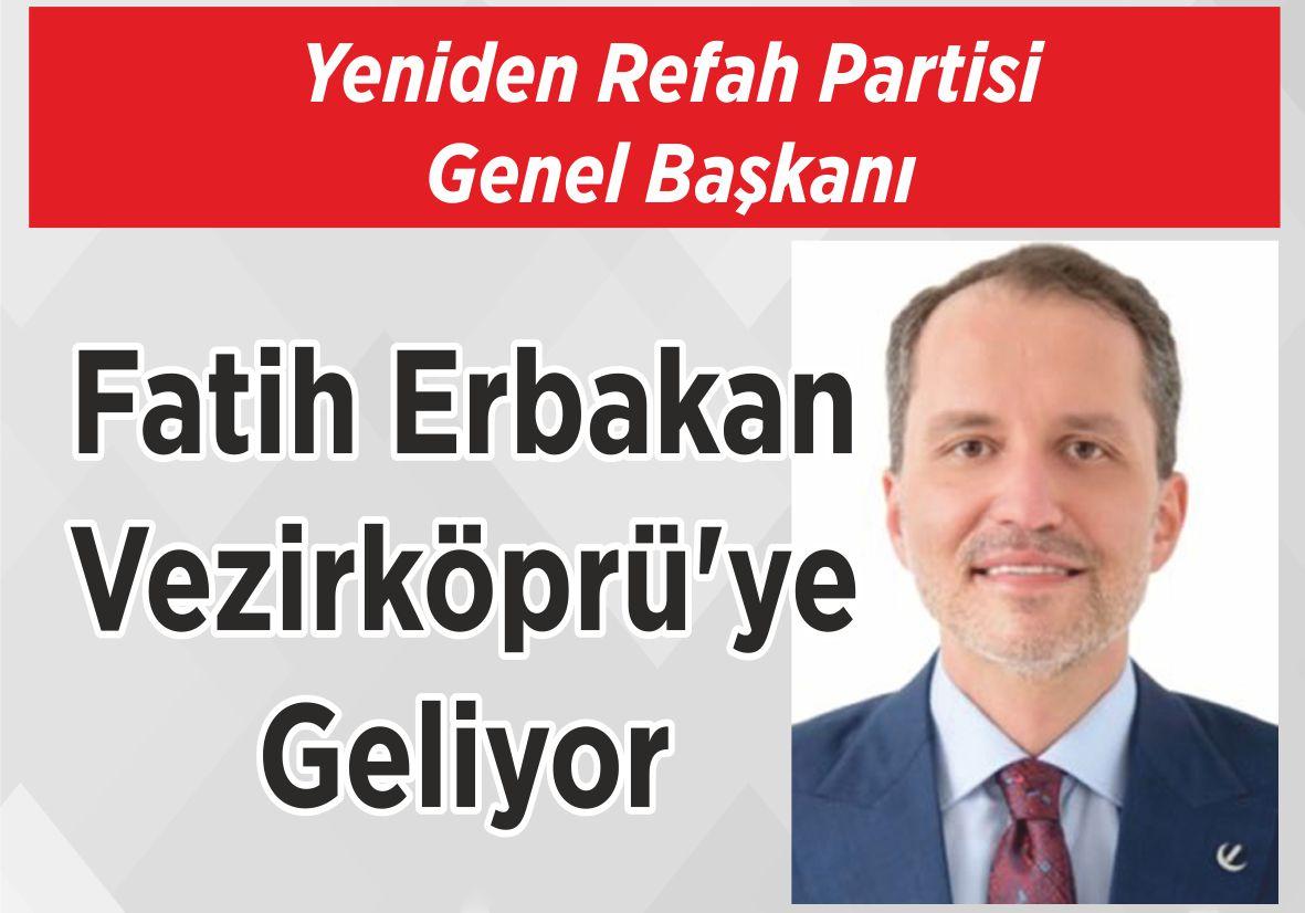 Yeniden Refah Partisi Genel Başkanı Fatih Erbakan Vezirköprü'ye Geliyor
