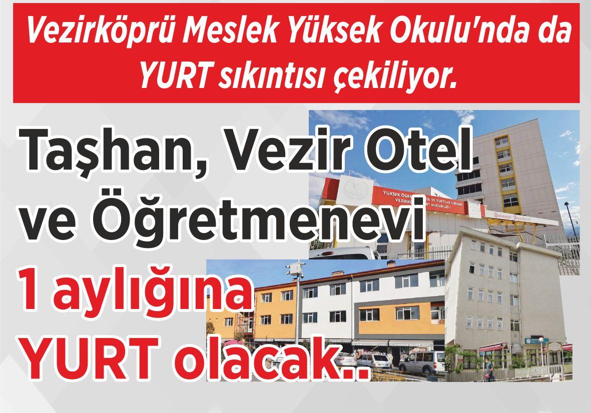 Vezirköprü Meslek Yüksek Okulu'nda da YURT sıkıntısı çekiliyor. Taşhan, Vezir Otel  ve Öğretmenevi  1 aylığına  YURT olacak..